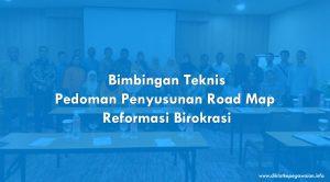 Bimtek Penyusunan Road Map Reformasi Birokrasi Instansi Pemerintah